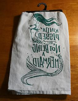 KINDA PISSED ABOUT NOT BEING A MERMAID Kitchen Dish Towel Be